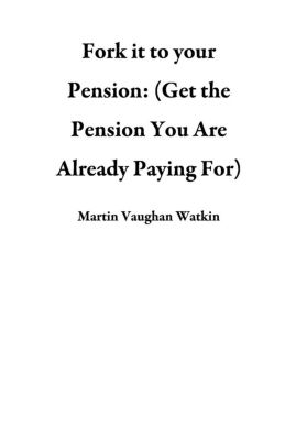 Fork it to your Pension: (Get the Pension You Are Already Paying For), Martin Vaughan Watkin