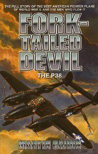 Fork-Tailed Devil: The P-38, Martin Caidin