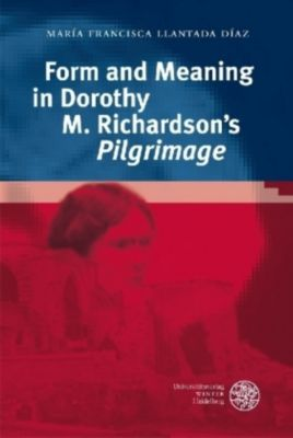 Form and Meaning in Dorothy M. Richardson's 'Pilgrimage', Maria F. Llantada Diaz