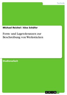 Form- und Lagetoleranzen zur Beschreibung von Werkstücken, Michael Reichel, Alex Schäfer