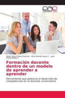 Formación docente dentro de un modelo de aprender a aprender, María Lizett Zolano Sánchez, Alma Brenda Leyva C., Juan Carlos Robles I.