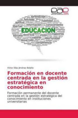 Formación en docente centrada en la gestión estratégica en conocimiento, Víctor Elías Jiménez Bolaño