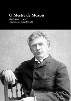Formas Breves: O Mestre de Moxon, Ambrose Bierce