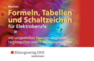 Formeln, Tabellen und Schaltzeichen für Elektroberufe mit umgestellten Formeln, englischen Fachbegriffen und IT-Grundlag - Wolf Machon |