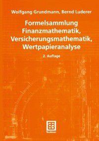 Formelsammlung Finanzmathematik, Versicherungsmathematik, Wertpapieranalyse, Wolfgang Grundmann, Bernd Luderer