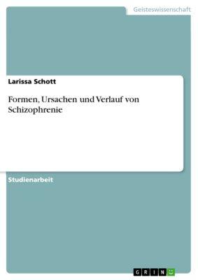 Formen, Ursachen und Verlauf von Schizophrenie, Larissa Schott