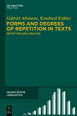Forms and Degrees of Repetition in Texts, Gabriel Altmann, Reinhard Köhler