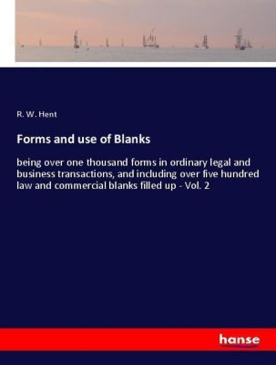 Forms and use of Blanks, R. W. Hent