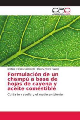 Formulación de un champú a base de hojas de cayena y aceite comestible, Kristina Morales Castañeda, Dianny Rivera Figuera