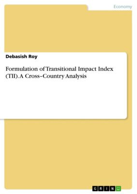 Formulation of Transitional Impact Index (TII). A Cross–Country Analysis, Debasish Roy