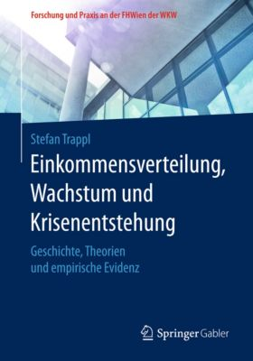 Forschung und Praxis an der FHWien der WKW: Einkommensverteilung, Wachstum und Krisenentstehung, Stefan Trappl