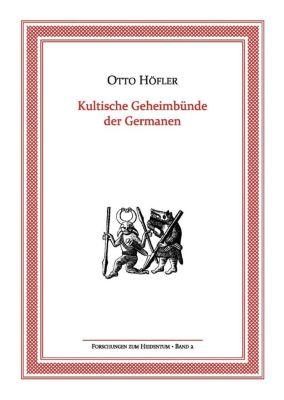 Forschungen zum Heidentum: Kultische Geheimbünde der Germanen, Otto Höfler