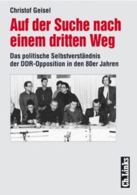 Forschungen zur DDR-Gesellschaft: Auf der Suche nach einem dritten Weg, Christof Geisel