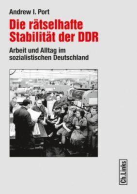 Forschungen zur DDR-Gesellschaft: Die rätselhafte Stabilität der DDR, Andrew I. Port