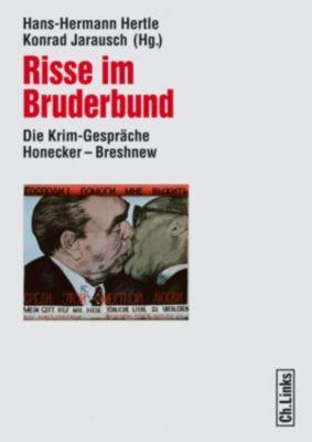 Forschungen zur DDR-Gesellschaft: Risse im Bruderbund, Hans-hermann Hertle, Konrad H. Jarausch