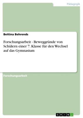 Forschungsarbeit - Beweggründe von Schülern einer 7. Klasse für den Wechsel auf das Gymnasium, Bettina Behrends