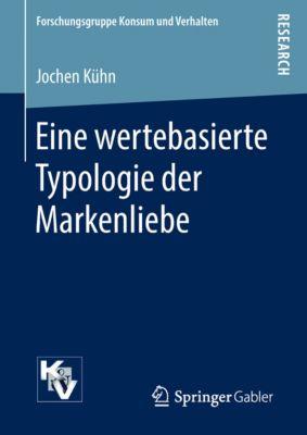 Forschungsgruppe Konsum und Verhalten: Eine wertebasierte Typologie der Markenliebe, Jochen Kühn