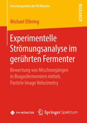 Forschungsreihe der FH Münster: Experimentelle Strömungsanalyse im gerührten Fermenter, Michael Elfering