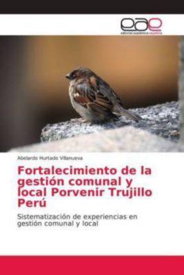 Fortalecimiento de la gestión comunal y local Porvenir Trujillo Perú, Abelardo Hurtado Villanueva