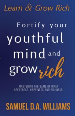 Fortify Your Youthful Mind and Grow Rich, Samuel D.A. Williams