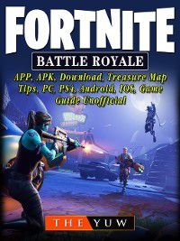 Fortnite Battle Royale, APP, APK, Download, Treasure Map, Tips, PC, PS4, Android, IOS, Game Guide Unofficial, The Yuw
