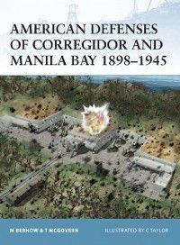 Fortress: American Defenses of Corregidor and Manila Bay 1898-1945, Mark Berhow, Terrance McGovern