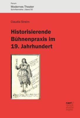 Forum Modernes Theater: Historisierende Bühnenpraxis im 19. Jahrhundert, Claudia Streim