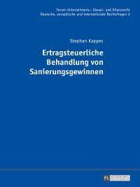 Forum Unternehmens-, Steuer- Und Bilanzrecht: Ertragsteuerliche Behandlung von Sanierungsgewinnen, Stephan Kappes