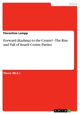Forward (Kadima) to the Centre? - The Rise and Fall of Israeli Centre Parties, Florentine Lempp