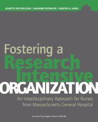 Fostering a Research-Intensive Organization: An Interdisciplinary Approach for Nurses From Massachusetts General Hospital, Dorothy A. Jones, Jeanette Ives Erickson, Marianne Ditomassi