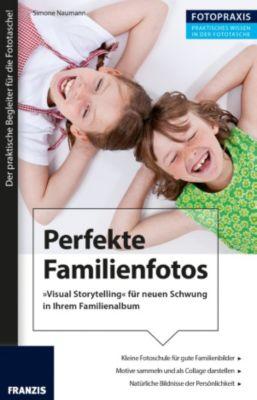 Foto Praxis: Foto Praxis Perfekte Familienfotos, Simone Naumann