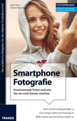 Foto Praxis: Foto Praxis Smartphone Fotografie, Ulrich Dorn, Simone Naumann