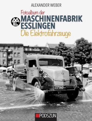 Fotoalbum der Maschinenfabrik Esslingen: Die Elektrofahrzeuge, Alexander Weber
