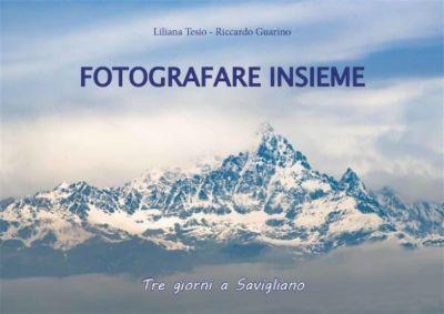 Fotografare Insieme - Tre giorni a Savigliano, Liliana Tesio, Riccardo Guarino