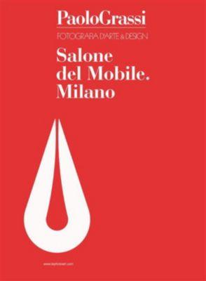 Fotografia d'arte & Design. Salone del Mobile. Milano, Paolo Grassi