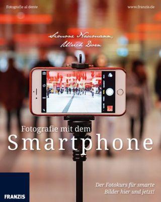 Fotografie al dente: Fotografie mit dem Smartphone, Ulrich Dorn, Simone Naumann