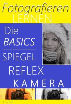 Fotografieren lernen, die Basics Spiegelreflexkamera, A. Schulz