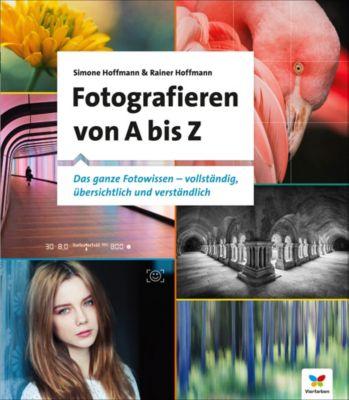 Fotografieren von A bis Z, Simone Hoffmann, Rainer Hoffmann