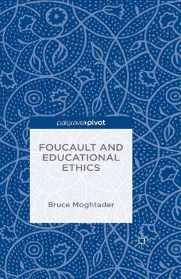 Foucault and Educational Ethics, Bruce Moghtader