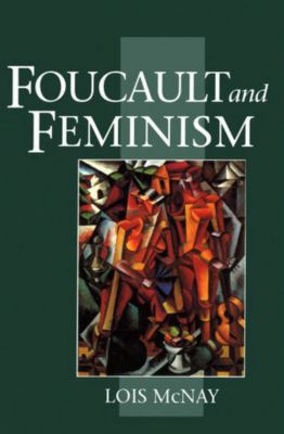 Foucault and Feminism, Lois McNay