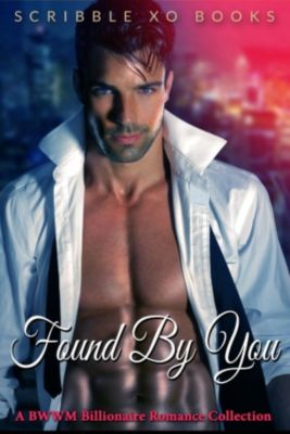 FOUND BY YOU: A BWWM Interracial Billionaire Romance Book Collection (African American Interracial Series, Scribble XO Books