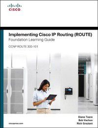 Foundation Learning Guides: Implementing Cisco IP Routing (ROUTE) Foundation Learning Guide, Diane Teare, Rick Graziani, Bob Vachon