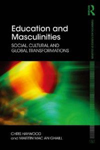 Foundations and Futures of Education: Education and Masculinities, Mairtin Mac An Ghaill, Chris Haywood