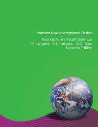 Foundations of Earth Science: Pearson New International Edition, Edward J. Tarbuck, Frederick K Lutgens, Dennis G. Tasa