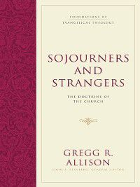 Foundations of Evangelical Theology: Sojourners and Strangers, Gregg R. Allison