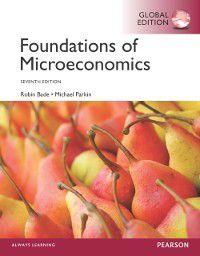 Foundations of Microeconomics, Global Edition, Michael Parkin, Robin Bade
