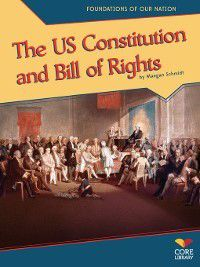 Foundations of Our Nation: The U.S. Constitution and Bill of Rights, Maegan Schmidt