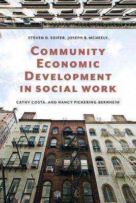 Foundations of Social Work Knowledge Series: Community Economic Development in Social Work, Steven Soifer, Cathy Costa, Nancy Pickering-Bernheim, Joseph McNeely
