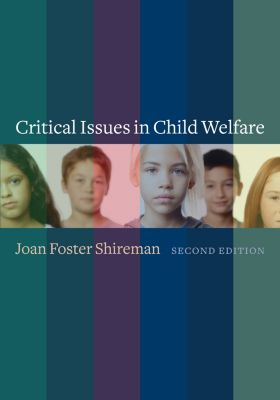Foundations of Social Work Knowledge Series: Critical Issues in Child Welfare, Joan Shireman