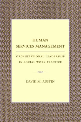 Foundations of Social Work Knowledge Series: Human Services Management, David Austin